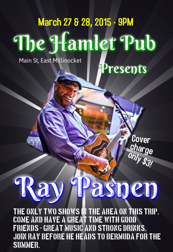 Ray Pasnen - Live at The Hamlet Pub on Main Street in East Millinocket for March 27 & 28 at 9 pm.